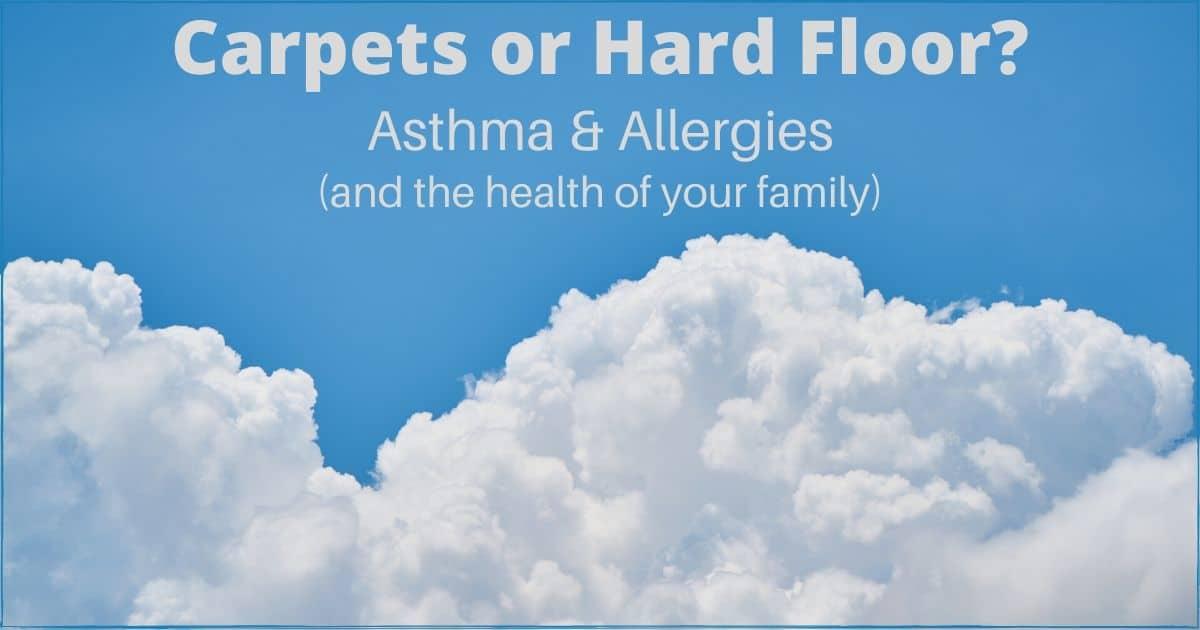 Asthma & Allergies. Carpets or Hard Floor?